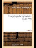 Encyclopédie Monétaire Ou Essai Sur Les Monnaies Et Les Systêmes Monétaires: Des Différens Peuples Des Quatre Parties Du Monde. Tome 1
