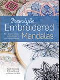 Freestyle Embroidered Mandalas: More Than 60 Stitches and Techniques in Inspiring Combinations