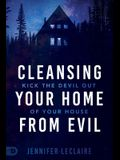 Cleansing Your Home From Evil: Kick the Devil Out of Your House