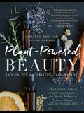 Plant-Powered Beauty, Updated Edition: The Essential Guide to Using Natural Ingredients for Health, Wellness, and Personal Skincare (with 50-Plus Reci