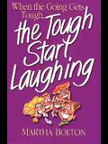 When the Going Gets Tough, the Tough Start Laughing