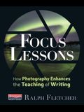 Focus Lessons: How Photography Enhances the Teaching of Writing
