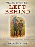 What the Boys in Blue Left Behind: A Pictorial Encyclopedia of the Memorabilia of the Civil War Veteran