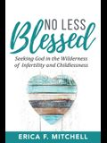 No Less Blessed: Seeking God in the Wilderness of Infertility and Childlessness