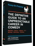 Funny on Purpose: The Definitive Guide to an Unpredictable Career in Comedy: Standup + Improv + Sketch + TV + Writing + Directing + Yout