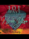 101 Ways to Tell Your Sweetheart I Love You