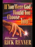 If You Were God, Would You Choose You