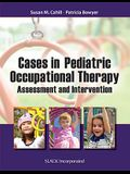 Cases in Pediatric Occupational Therapy: Assessment and Intervention