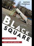 Black Square: Adventures in Post-Soviet Ukraine