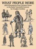 What People Wore: 1,800 Illustrations from Ancient Times to the Early Twentieth Century
