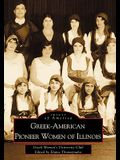 Greek-American Pioneer Women of Illinois: The Stories of Georgia Bitzis Pooley, Presbytera Stella Christoulakis Petrakis, Theano Papzoglou Margaris, B