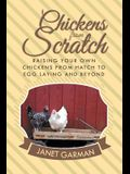 Chickens from Scratch: Raising Your Own Chickens from Hatch to Egg Laying and Beyond