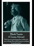 Mark Twain - A Tramp Abroad: Don't Go Around Saying the World Owes You a Living. the World Owes You Nothing. It Was Here First.