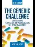The Generic Challenge: Understanding Patents, FDA and Pharmaceutical Life-Cycle Management (Fifth Edition)
