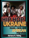 Hip Hop Ukraine: Music, Race, and African Migration