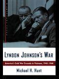 Lyndon Johnson's War: America's Cold War Crusade in Vietnam, 1945-1968