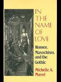 In the Name of Love: Women, Masochism, and the Gothic
