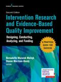 Intervention Research and Evidence-Based Quality Improvement, Second Edition: Designing, Conducting, Analyzing, and Funding