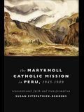 Maryknoll Catholic Mission in Peru, 1943-1989: Transnational Faith and Transformations
