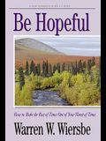 Be Hopeful (1 Peter): How to Make the Best of Times Out of Your Worst of Times