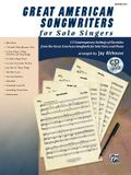 Great American Songwriters for Solo Singers: 12 Contemporary Settings of Favorites from the Great American Songbook for Solo Voice and Piano [With CD