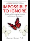 Impossible to Ignore: Creating Memorable Content to Influence Decisions (Business Books)