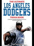 The Ultimate Los Angeles Dodgers Trivia Book: A Collection of Amazing Trivia Quizzes and Fun Facts for Die-Hard Dodgers Fans!