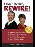 Don't Retire, Rewire!: 5 Steps to Fulfilling Work That Fuels Your Passion, Suits Your Personality, and Fills Your Pocket