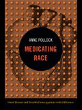 Medicating Race: Heart Disease and Durable Preoccupations with Difference