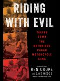 Riding with Evil: Taking Down the Notorious Pagan Motorcycle Gang