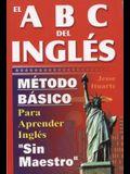 El ABC del Ingles: Maetodo Baasico Para Aprender Inglaes Sin Maestro