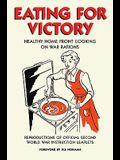 Eating for Victory: Healthy Home Front Cooking on War Rations; Reproductions of Official Second World War Instruction Leaflets