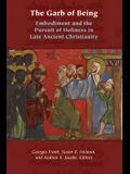 The Garb of Being: Embodiment and the Pursuit of Holiness in Late Ancient Christianity