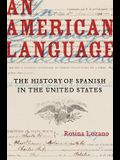 An American Language, Volume 49: The History of Spanish in the United States