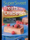 Super Sweet Treats for Diabetics: More Than 330 Delectable Recipes