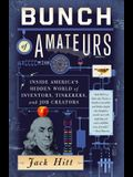 Bunch of Amateurs: Inside America's Hidden World of Inventors, Tinkerers, and Job Creators