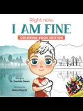 Right Now, I Am Fine: Coloring Book Edition