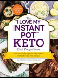 The i Love My Instant Pot(r) Keto Diet Recipe Book: From Poached Eggs to Quick Chicken Parmesan, 175 Fat-Burning Keto Recipes