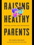 Raising Healthy Parents: Small Steps, Less Stress, and a Thriving Family