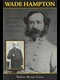 Wade Hampton: Confederate Warrior, Conservative Statesman