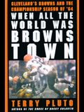 When All the World Was Browns Town: Cleveland's Browns and the Championship Season of '64