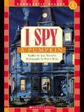 Scholastic Reader Level 1: I Spy a Pumpkin