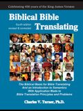 Biblical Bible Translating, 4th Edition: The Biblical Basis for Bible Translating