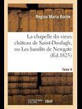 La Chapelle Du Vieux Château de Saint-Doulagh, Ou Les Bandits de Newgate. T. 4