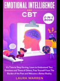 Emotional Intelligence and CBT 2-in-1 Book: It's Time to Stop Hurting. Learn to Understand Your Emotions and Those of Others, Free Yourself From The B