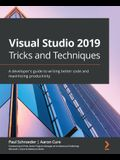 Visual Studio 2019 Tricks and Techniques: A developer's guide to writing better code and maximizing productivity