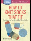 How to Knit Socks That Fit: Techniques for Toe-Up and Cuff-Down Styles. a Storey Basics(r) Title