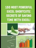 150 Most Powerful Excel Shortcuts: Secrets of Saving Time with Excel!