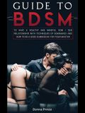 Guide to BDSM: to Have a Healthy and Mindful Dom / Sub Relationship, with Techniques of Dominance and How to be a Good Submissive for