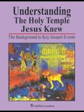 Understanding the Holy Temple Jesus Knew: The Background to Key Gospel Events